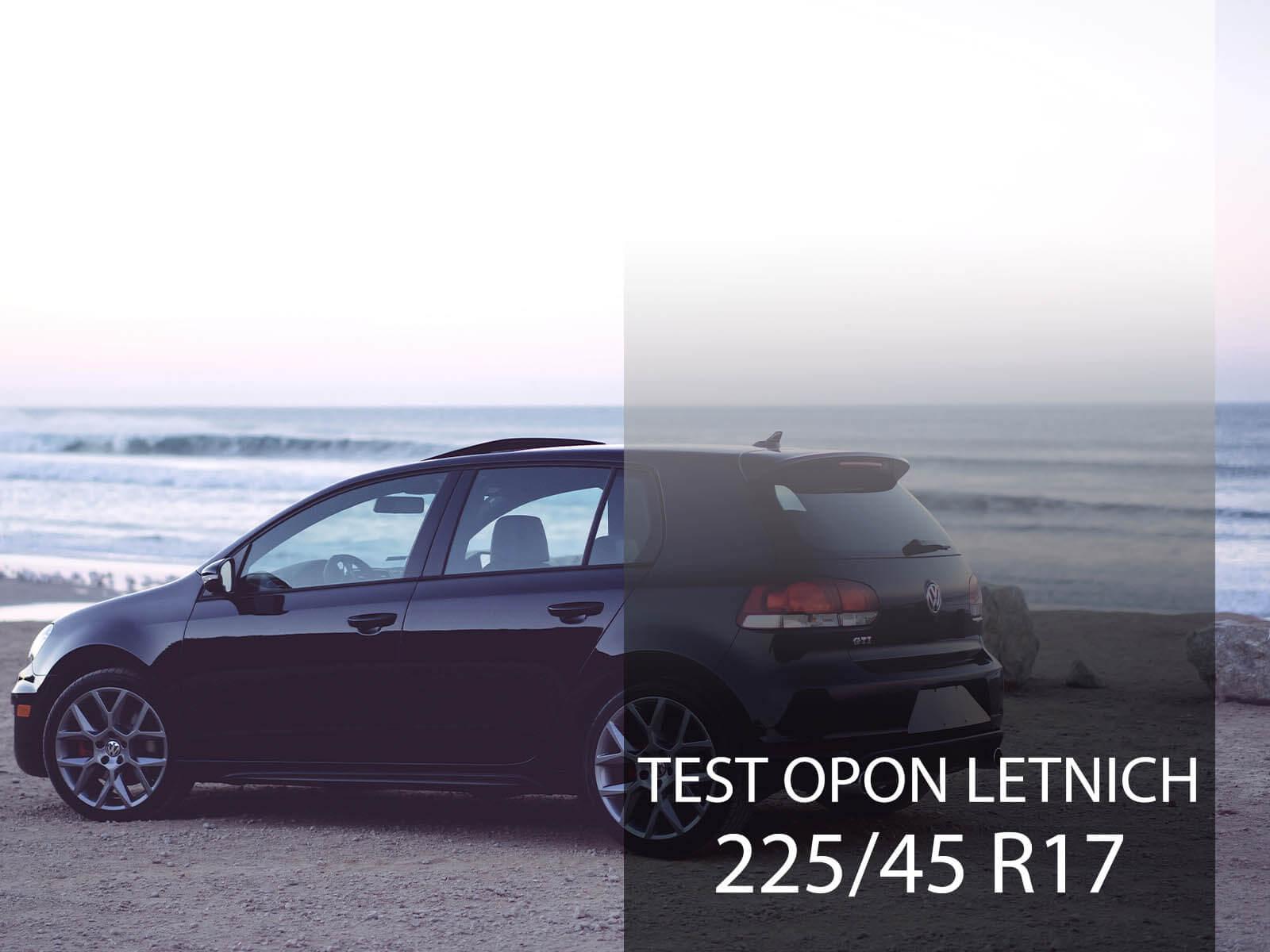 Test opon letnich 225/45 R17